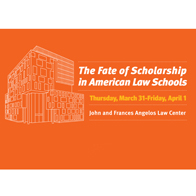'Fate of Scholarship in American Law Schools' Conference, March 31 - April 1