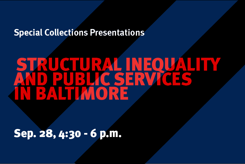 Structural Inequality and Public Services in Baltimore: Special Collections Fellowship Colloquium
